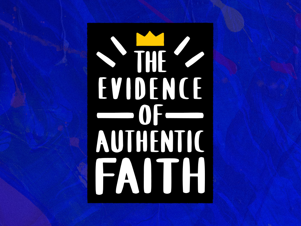 The Evidence of Authentic Faith Pt. 4